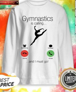 Gymnastics Is Calling And 5 I Must Go Sweatshirt - Design by Agencetees.com