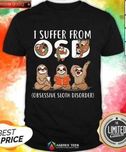 Hot I Suffer From Obsessive Sloth Disorder Shirt