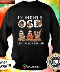 Hot I Suffer From Obsessive Sloth Disorder Sweatshirt