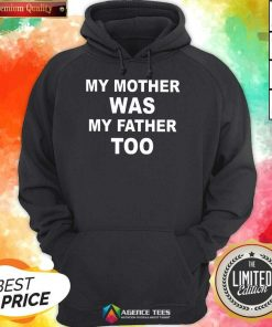 Hot My Mother Was My Father Too Hoodie