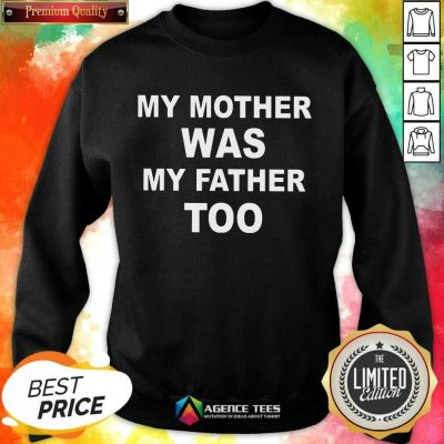Hot My Mother Was My Father Too Sweatshirt
