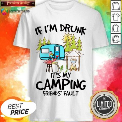 If I Am Drunk It Is My Camping Friends 4 Fault Shirt - Design by Agencetees.com