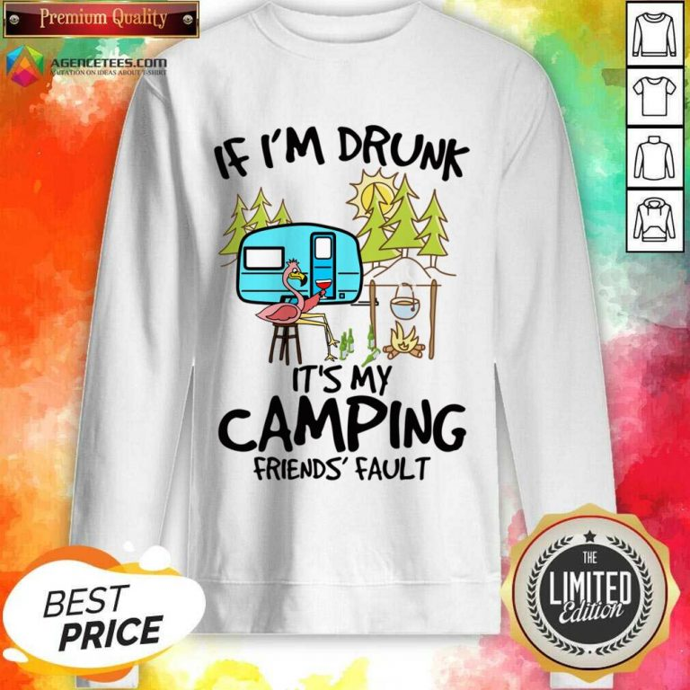 If I Am Drunk It Is My Camping Friends 4 Fault Sweatshirt - Design by Agencetees.com