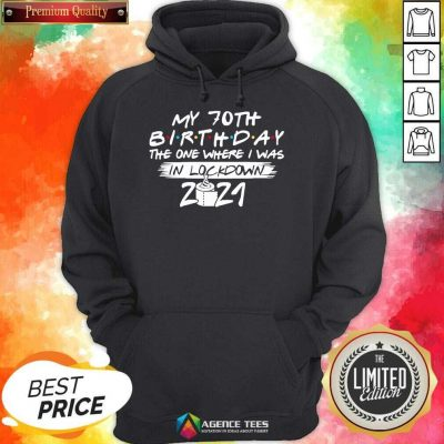 My 70th Birthday I Was In Lockdown 2021 Hoodie - Design by Agencetees.com