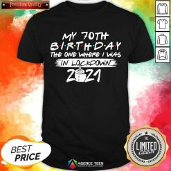 My 70th Birthday I Was In Lockdown 2021 Shirt - Design by Agencetees.com