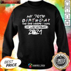 My 70th Birthday I Was In Lockdown 2021 Sweatshirt - Design by Agencetees.com
