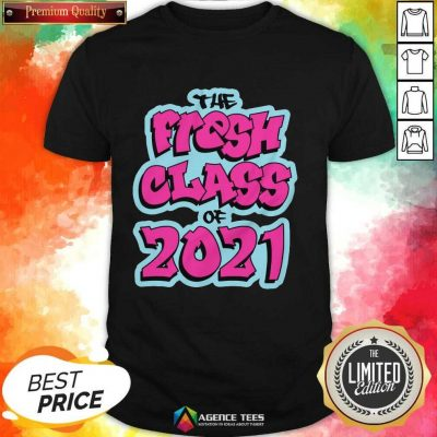 Perfect The Fresh Class Of 2021 Shirt