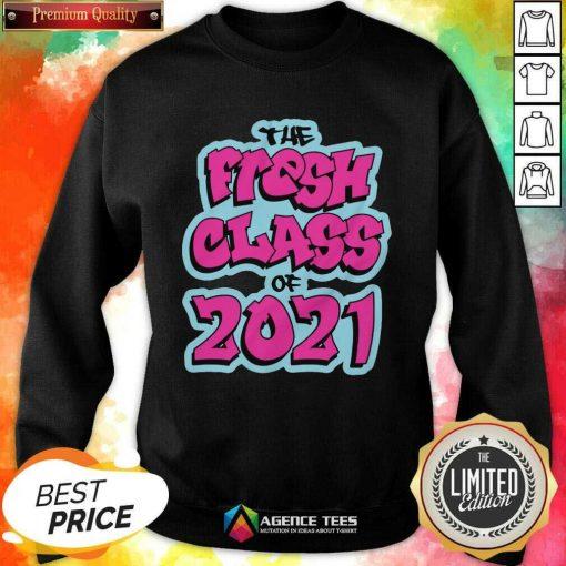 Perfect The Fresh Class Of 2021 Sweatshirt