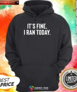 Awesome It's Fine I Ran Today Hoodie