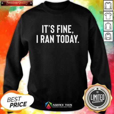 Awesome It's Fine I Ran Today Sweatshirt