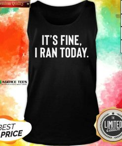 Awesome It's Fine I Ran Today Tank Top