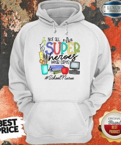Awesome Not All Superheroes Wear Capes School Nurse Hoodie