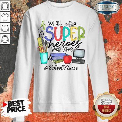 Awesome Not All Superheroes Wear Capes School Nurse Sweatshirt