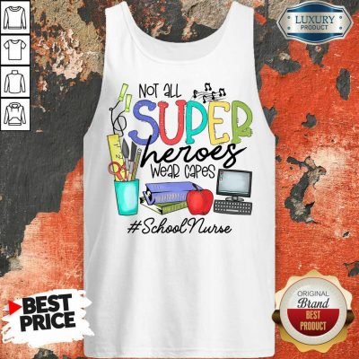 Awesome Not All Superheroes Wear Capes School Nurse Tank Top