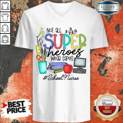 Awesome Not All Superheroes Wear Capes School Nurse V-neck
