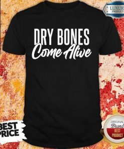 Dry Bones Come Alive Shirt