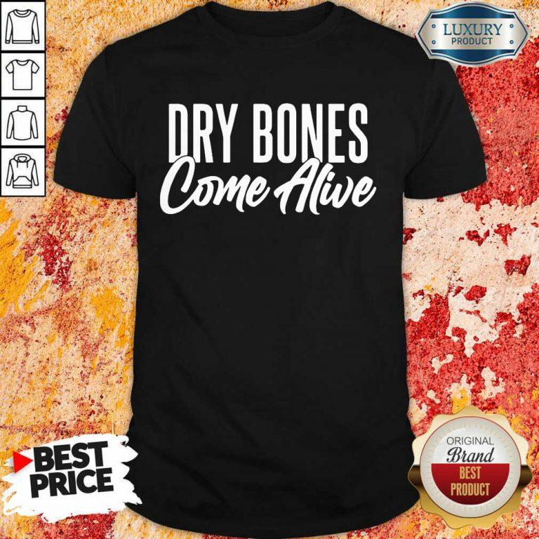Dry Bones Come Alive Shirt