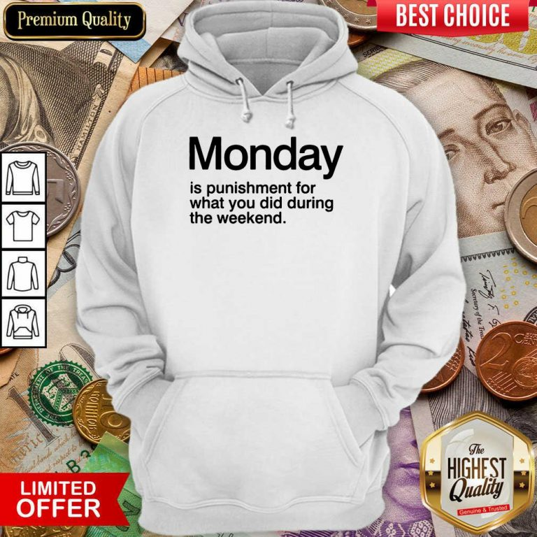Funny Monday Is Punishment For What You Did During The Weekend Hoodie