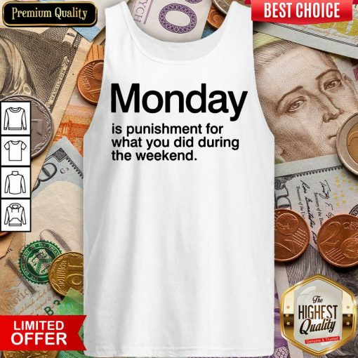 Funny Monday Is Punishment For What You Did During The Weekend Tank Top