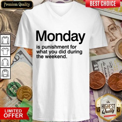 Funny Monday Is Punishment For What You Did During The Weekend V-neck