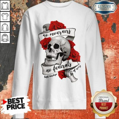 Funny No Mourners No Funerals Skull Of Roses Sweatshirt