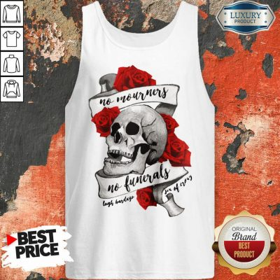Funny No Mourners No Funerals Skull Of Roses Tank Top