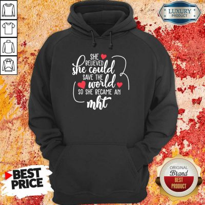 Funny She Believed She Could Save The World So She Became A MHT Hoodie