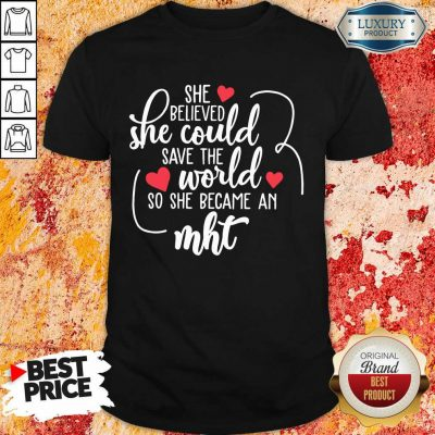Funny She Believed She Could Save The World So She Became A MHT Shirt