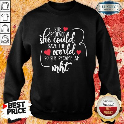 Funny She Believed She Could Save The World So She Became A MHT Sweatshirt