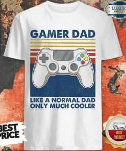 Gamer Dad Like A Normal Dad Only Much Cooler Shirt