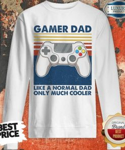 Gamer Dad Like A Normal Dad Only Much Cooler Sweatshirt