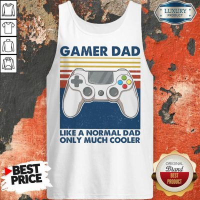 Gamer Dad Like A Normal Dad Only Much Cooler Tank Top