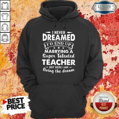 Good Dreamed Marrying A Super Talented Teacher Hoodie