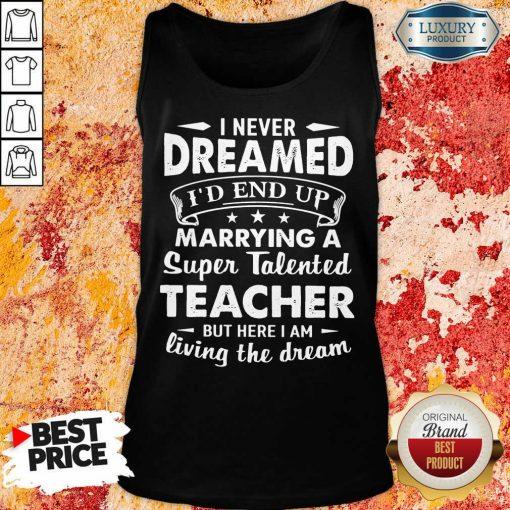 Good Dreamed Marrying A Super Talented Teacher Tank Top