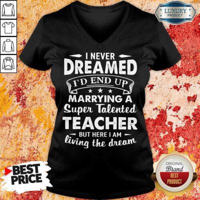 Good Dreamed Marrying A Super Talented Teacher V-neck