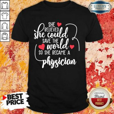 Good She Believed She Could Save The World So She Became A Physician Shirt