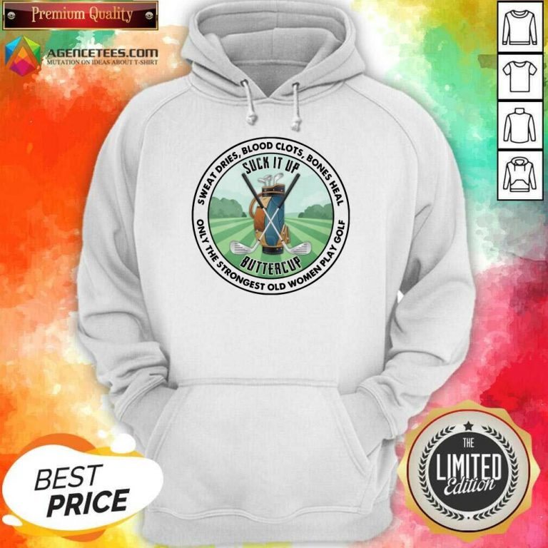 Good Sweat Dries Blood Clots Bones Heal Only The Strongest Old Women Play Golf Hoodie