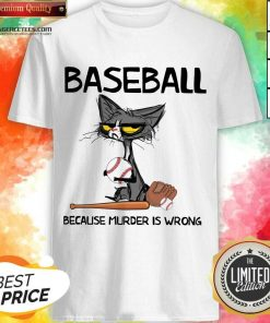 Happy Cat Baseball Because Murder Is Wrong Shirt