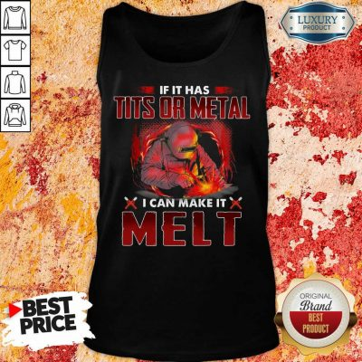 Happy If It Has Tits Or Metal I Can Make It Melt Tank Top