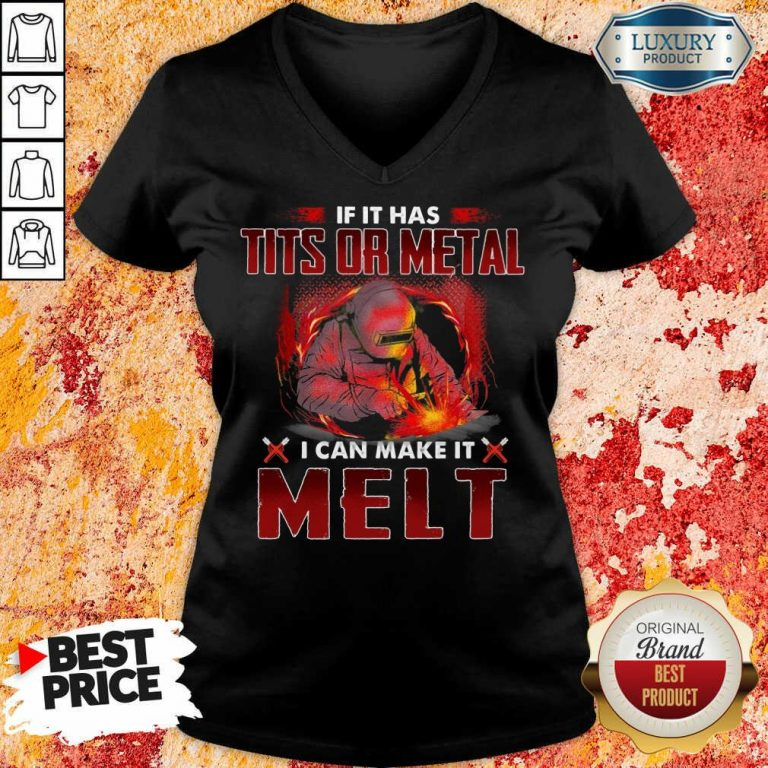 Happy If It Has Tits Or Metal I Can Make It Melt V-neck