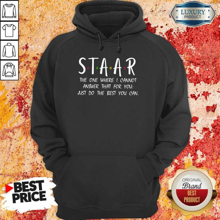 Happy Staar I Cannot Answer That For You Just Do The Best You Can Hoodie