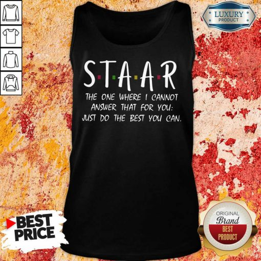 Happy Staar I Cannot Answer That For You Just Do The Best You Can Tank Top