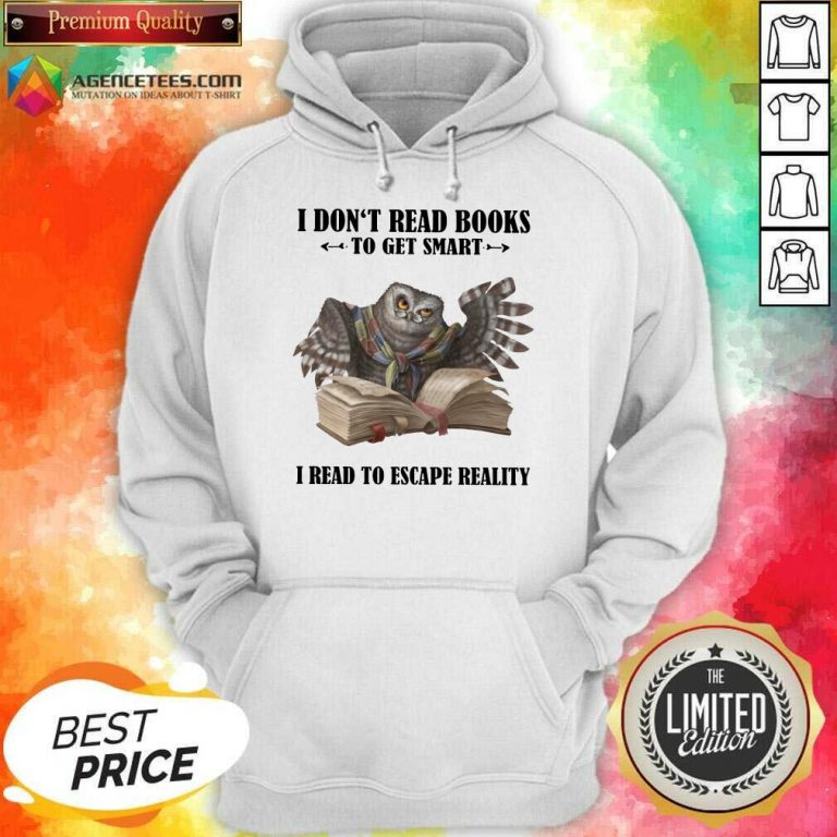 Hot Owl I Don'T Read Books To Get Smart I Read To Escape Reality Hoodie