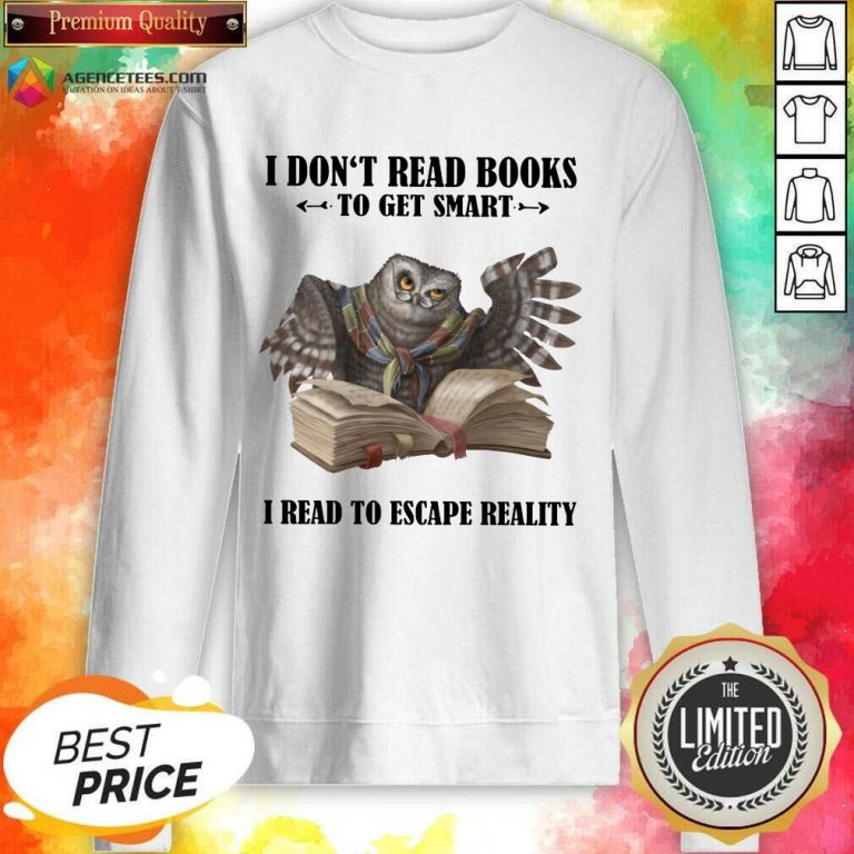 Hot Owl I Don'T Read Books To Get Smart I Read To Escape Reality Sweatshirt