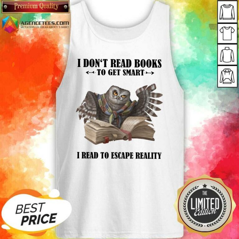 Hot Owl I Don'T Read Books To Get Smart I Read To Escape Reality Tank Top