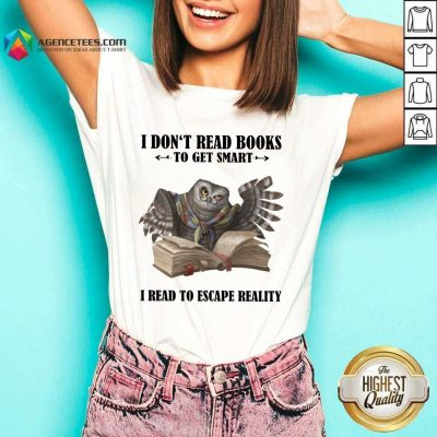 Hot Owl I Don'T Read Books To Get Smart I Read To Escape Reality V-neck