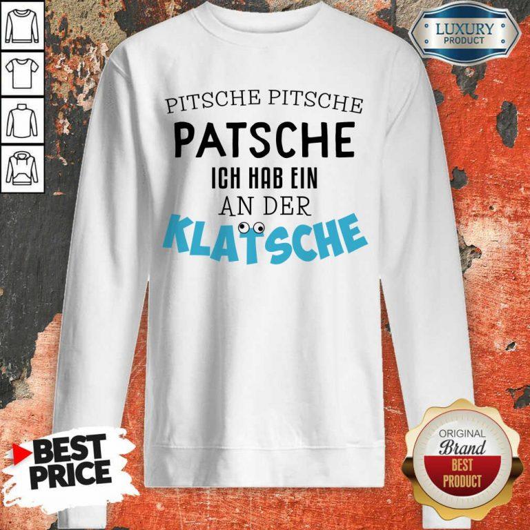 Nice Pitsche Patsche Ich Hab Ein An Der Klatsche Sweatshirt