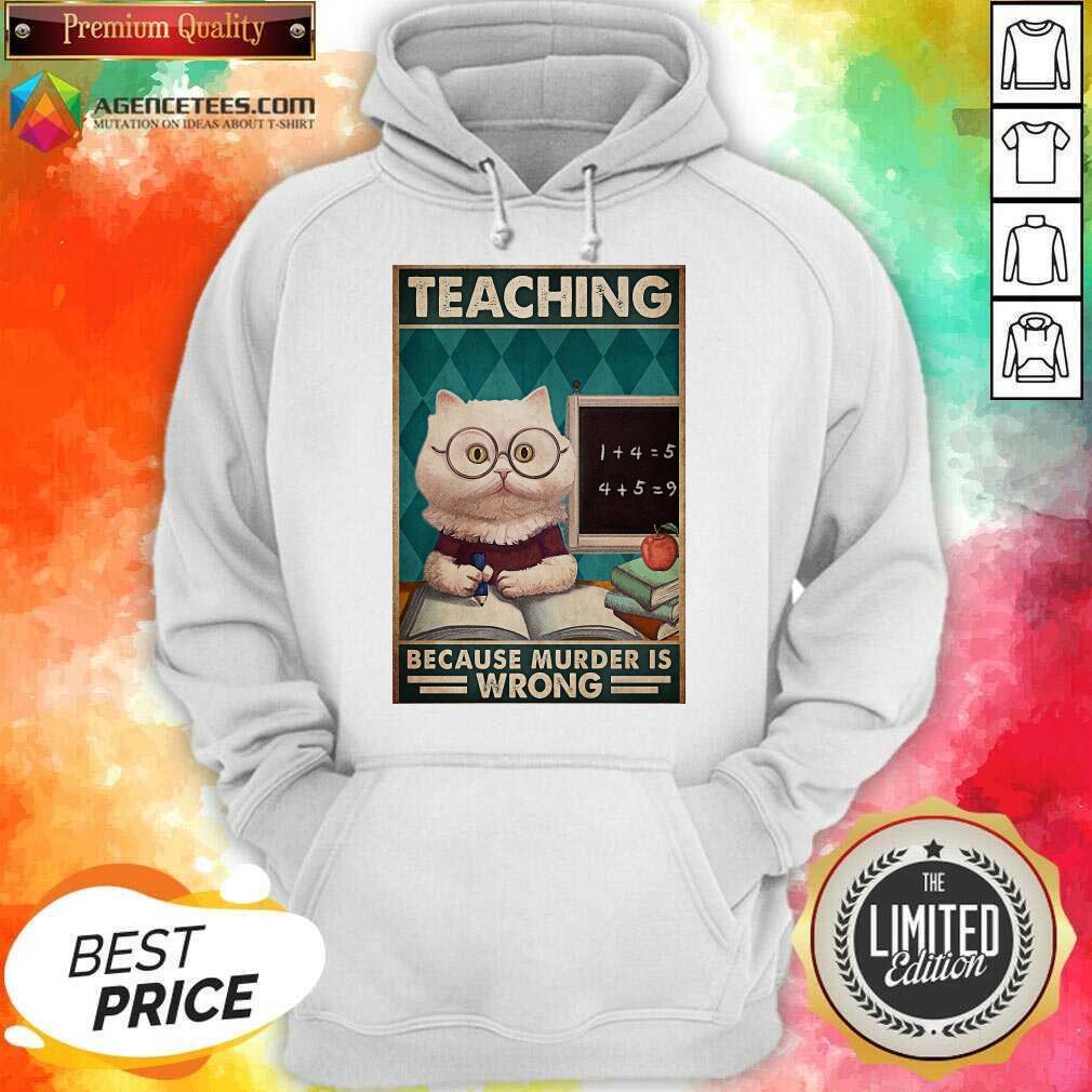 Premium Poster Teaching Cat Because Murder Is Wrong Hoodie