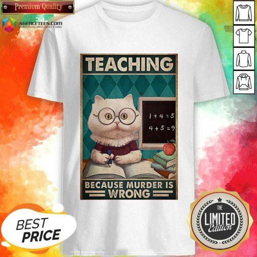 Premium Poster Teaching Cat Because Murder Is Wrong Shirt