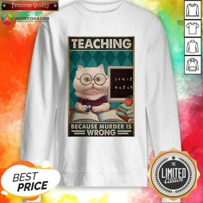 Premium Poster Teaching Cat Because Murder Is Wrong Sweatshirt